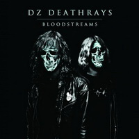 DZ Deathrays - Bloodstreams (2012)