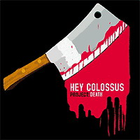 Hey Colossus - Project: Death (2007)