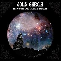 John Garcia - The Coyote Who Spoke in Tongues (2017)