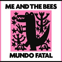 Me and The Bees - Mundo Fatal (2014)