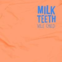 Milk Teeth – Vile Child (2016)
