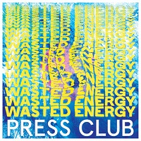 Press Club - Wasted Energy (2019)