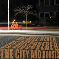 The City And Horses - We Will Never Be Discovered (2011)