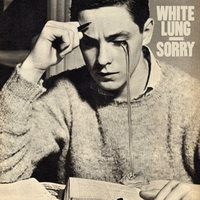 White Lung - Sorry (2012)