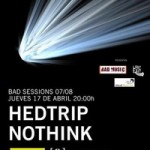 Bad Sessions: Hedtrip + Nothink, Barcelona 2008